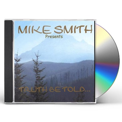 Mike Smith TRUTH BE TOLD CD