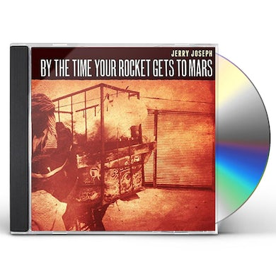 Jerry Joseph BY THE TIME YOUR ROCKET GETS TO MARS CD