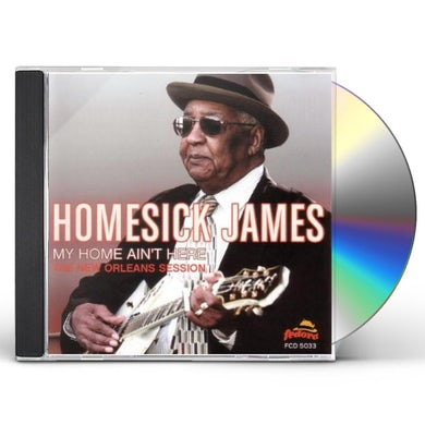 Homesick James MY HOME AIN'T HERE: THE NEW ORLEANS SESSION CD