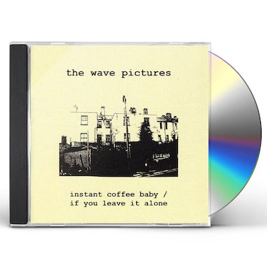 The Wave Pictures INSTANT COFFEE BABY & IF YOU LEAVE IT ALONE CD