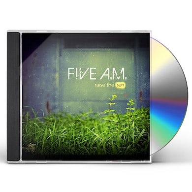 Five a.m. RAISE THE SUN CD