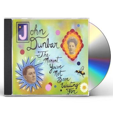 John Dunbar MOMENT YOUVE NOT BEEN WAITING FOR CD