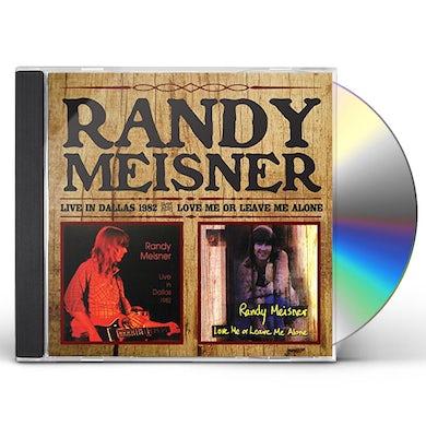Randy Meisner LIVE IN DALLAS/LOVE ME OR LEAVE ME ALONE CD