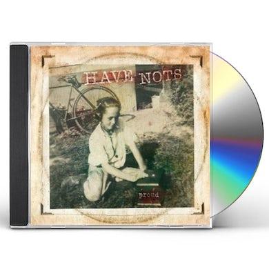 Have Nots PROUD CD