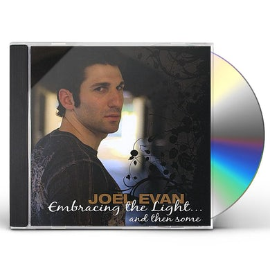 Joel Evan EMBRACING THE LIGHTAND THEN SOME CD