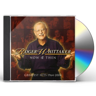 Roger Whittaker NOW & THEN: GREATEST HITS 1964-2004 CD