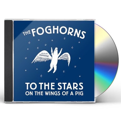 Foghorns TO THE STARS ON THE WINGS OF A PIG CD
