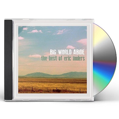 BIG WORLD ABIDE: THE BEST OF ERIC ANDERS CD