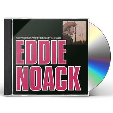 Eddie Noack AIN'T THE REAPING EVER DONE (1962-1976) CD