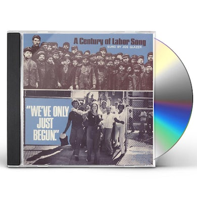 Joe Glazer WE'VE ONLY JUST BEGUN: A CENTURY OF LABOR SONG CD
