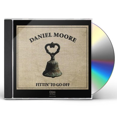 Daniel Moore FITTIN' TO GO OFF CD