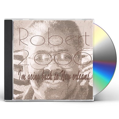 ROBERT2006 I'M GOING BACK TO NEW ORLEANS CD