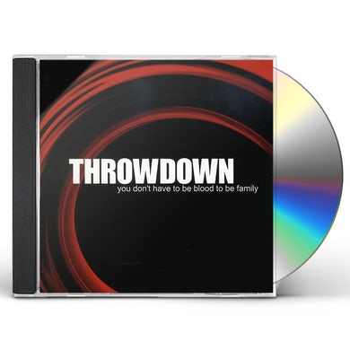Throwdown YOU DON'T HAVE TO BE BLOOD TO BE FAMILY CD