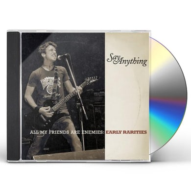 Say Anything ALL MY FRIENDS ARE ENEMIES: EARLY RARITIES CD