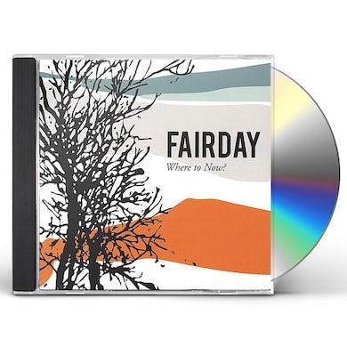 Fairday WHERE TO NOW CD