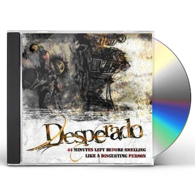 Desperado 44 MINUTES LEFT BEFORE SMELLING LIKE A DISGUSTING CD
