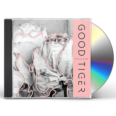 Good Tiger WE WILL ALL BE GONE CD