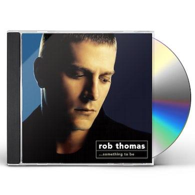 Rob Thomas SOMETHING TO BE CD
