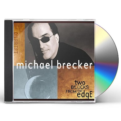 Michael Brecker TWO BLOCKS FROM THE EDGE CD