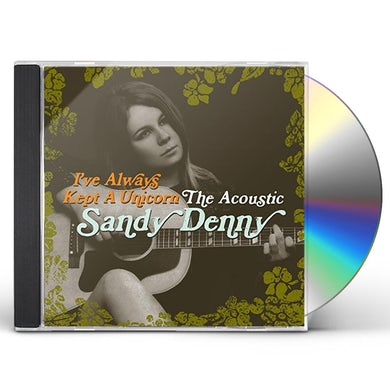 Sandy Denny IVE ALWAYS KEPT A UNICORN CD