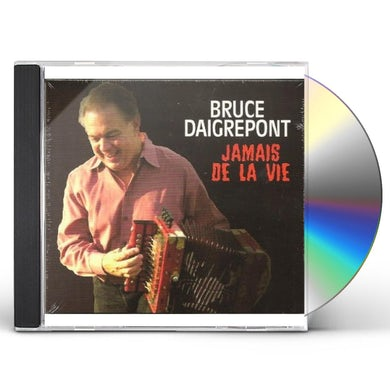 Bruce Daigrepont JAMAIS DE LA VIE CD