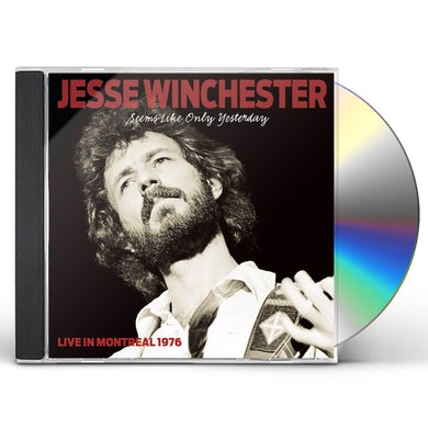Jesse Winchester SEEMS LIKE ONLY YESTERDAY: LIVE IN MONTREAL 1976 CD
