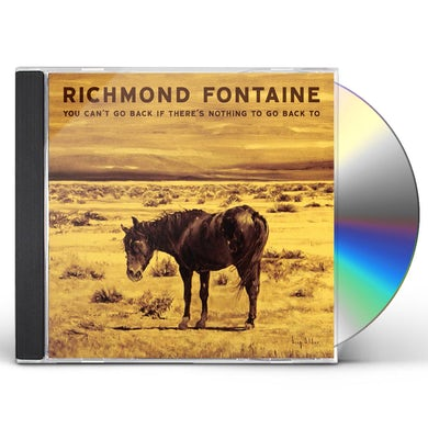 Richmond Fontaine YOU CAN'T GO BACK IF THERE IS NOTHING TO GO BACK CD