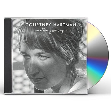 Courtney Hartman NOTHING WE SAY CD