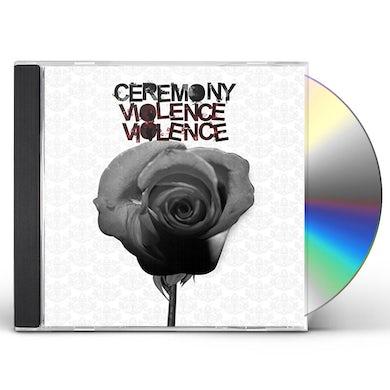 Ceremony VIOLENCE VIOLENCE CD