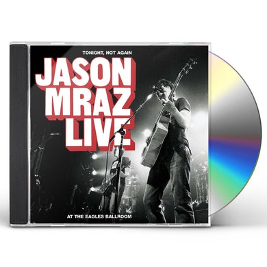 TONIGHT NOT AGAIN: JASON MRAZ LIVE AT EAGLES BALLR CD