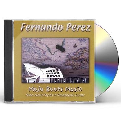 Fernando Perez MOJO ROOTS MUSIC CD