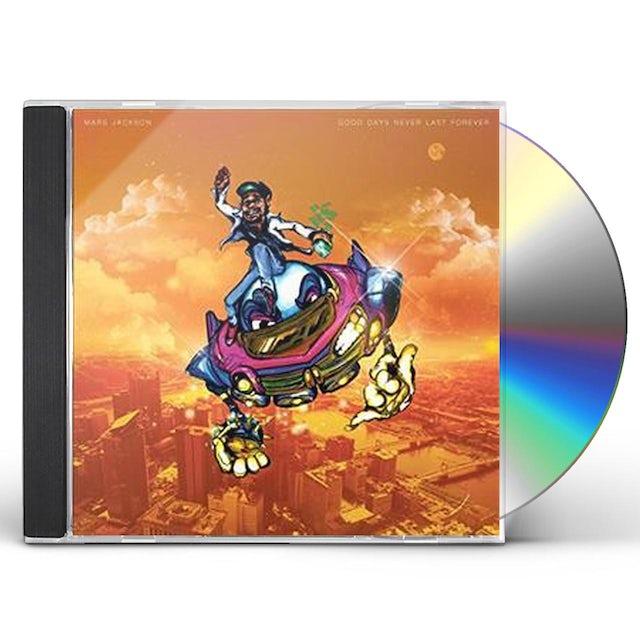 Mars Jackson GOOD DAYS NEVER LAST FOREVER CD