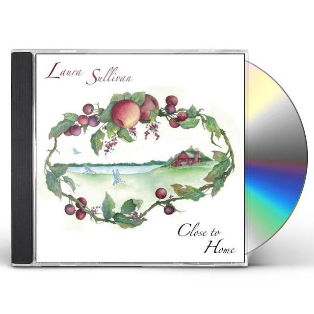 Laura Sullivan CLOSE TO HOME CD