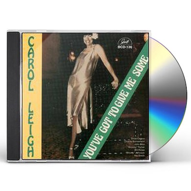 Carol Leigh YOU'VE GOT TO GIVE ME SOME CD