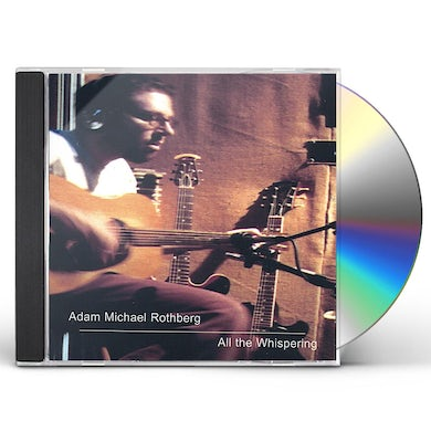 Adam Michael Rothberg ALL THE WHISPERING CD