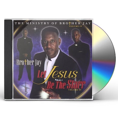 Brother Jay LET JESUS BE THE STARR 4 CD