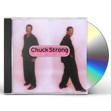 Chuck Strong LET'S GET BACK TOGETHER CD