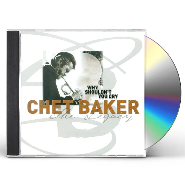Chet Baker WHY SHOULDN'T YOU CRY: THE LEGACY 3 CD