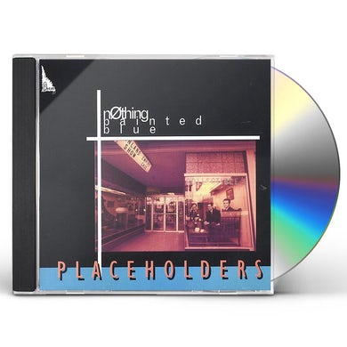 Nothing Painted Blue PLACEHOLDERS CD