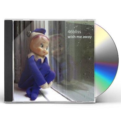 46bliss WISH ME AWAY CD