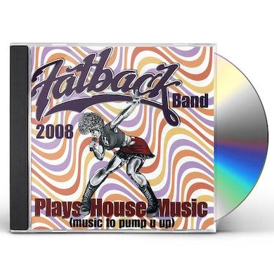 Fatback Band PLAYS HOUSE MUSIC (MUSIC TO PUMP U UP) CD