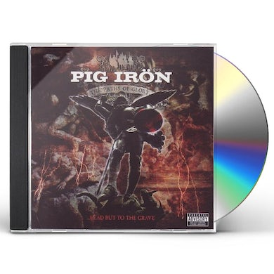 Pig Iron PATHS OF GLORYLEAD BUT TO THE GRAVE CD