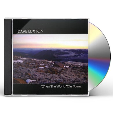 Dave Luxton WHEN THE WORLD WAS YOUNG CD