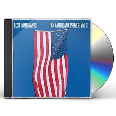 Lost Immigrants AMERICANA PRIMER 3 CD
