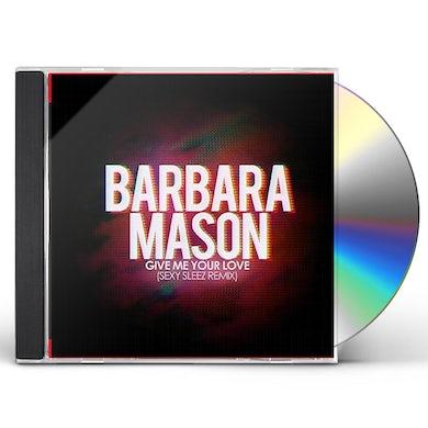 Barbara Mason GIVE ME YOUR LOVE (SEXY SLEEZ MIX) CD