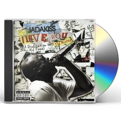 Jadakiss I LOVE YOU: A DEDICATION TO MY FANS CD