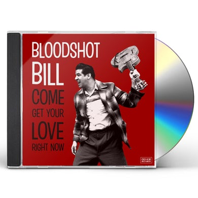 Bloodshot Bill COME AND GET YOUR LOVE RIGHT NOW CD