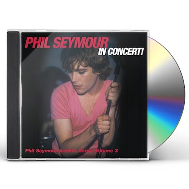 PHIL SEYMOUR IN CONCERT ARCHIVE SERIES VOLUME 3 CD
