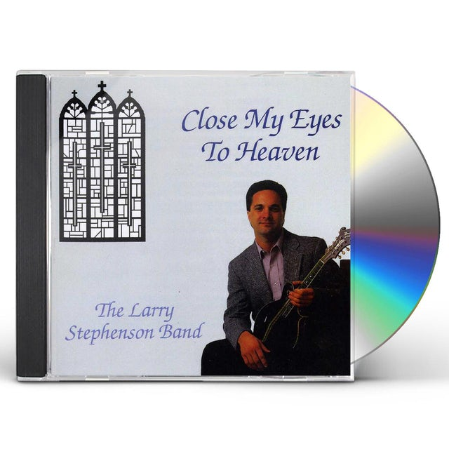 Larry Stephenson CLOSE MY EYES TO HEAVEN CD
