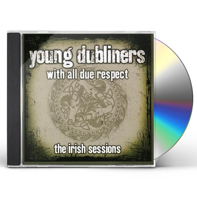 Young Dubliners WITH ALL DUE RESPECT IRISH THE SESSIONS CD
